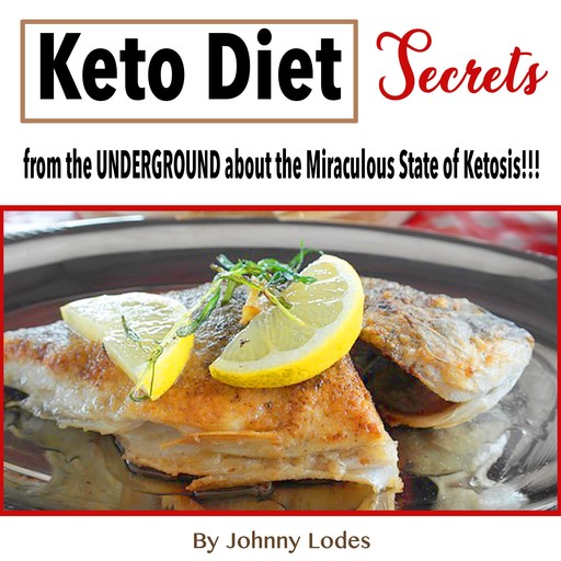 Keto Diet: Secrets from the UNDERGROUND about the Miraculous State of Ketosis!!!!, Johnny Lodes