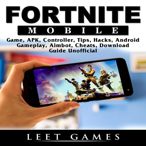 Fortnite Mobile Game, APK, Controller, Tips, Hacks, Android, Gameplay, Aimbot, Cheats, Download Guide Unofficial, Leet Games