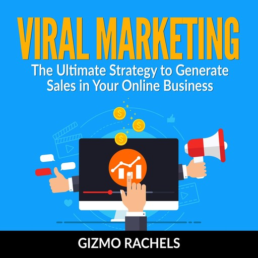 Viral Marketing : The Ultimate Strategy to Generate Sales in Your Online Business, Gizmo Rachels