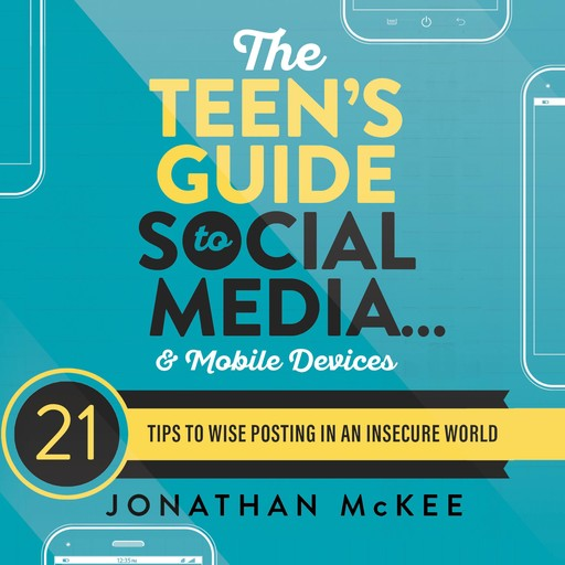 The Teen's Guide to Social Media...and Mobile Devices, Jonathan McKee
