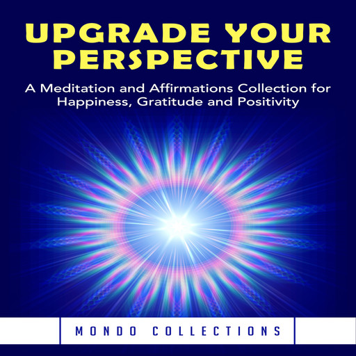 Upgrade Your Perspective: A Meditation and Affirmations Collection for Happiness, Gratitude and Positivity, Mondo Collections