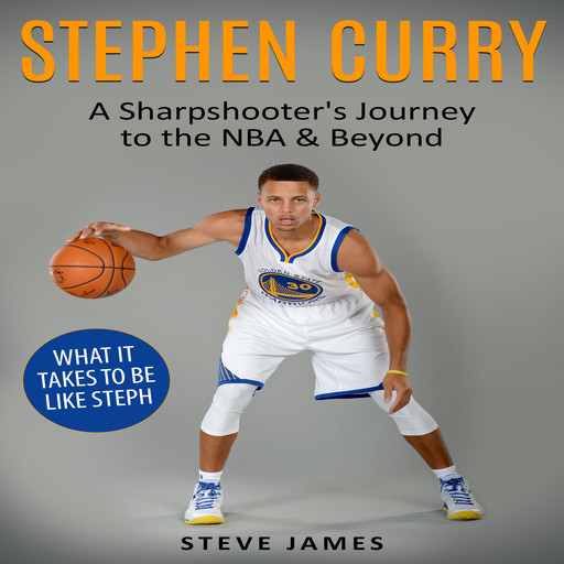 Stephen Curry: A Sharpshooter's Journey to the NBA & Beyond, Steve James