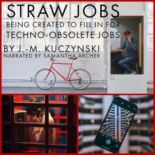 Straw Jobs Being Created to Fill in for Techno-obsolete Jobs, J. -M. Kuczynski
