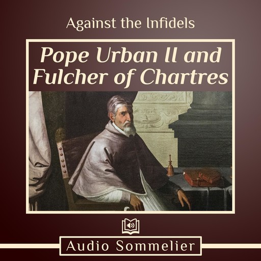 Against the Infidels, Pope Urban II, Fulcher of Chartres