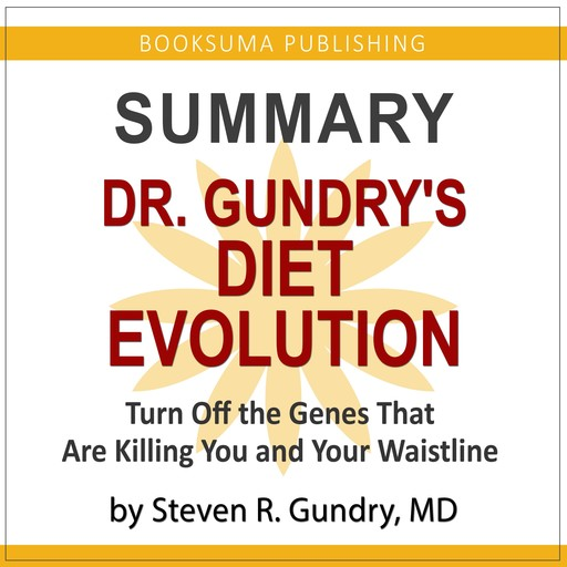 Summary of Dr. Gundry's Diet Evolution: Turn off the Genes That Are Killing You and Your Waistline, BookSuma Publishing