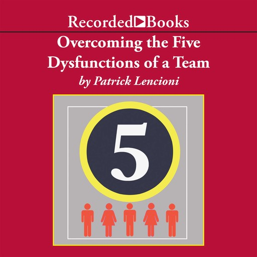 Overcoming the Five Dysfunctions of a Team, Patrick Lencioni