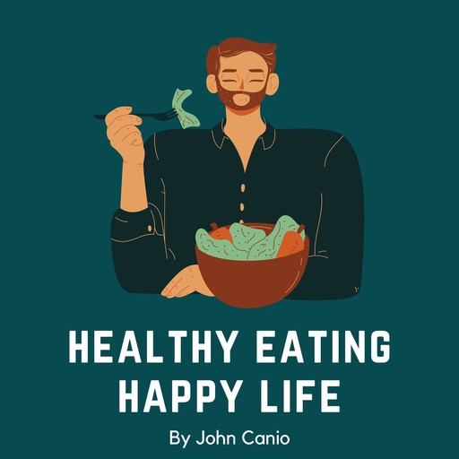 Healthy Eating Happy Life: A Doctor's Plan Designed for Rapid, John Canio