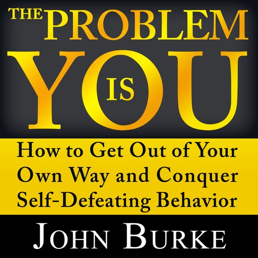 The Problem is YOU, John Burke