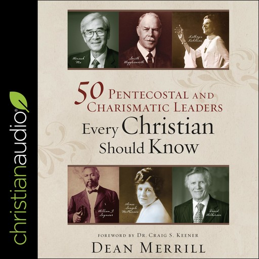 50 Pentecostal and Charismatic Leaders Every Christian Should Know, Dean Merrill