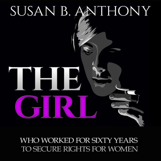 The Girl Who Worked For Sixty Years To Secure Rights For Woman, Susan Anthony