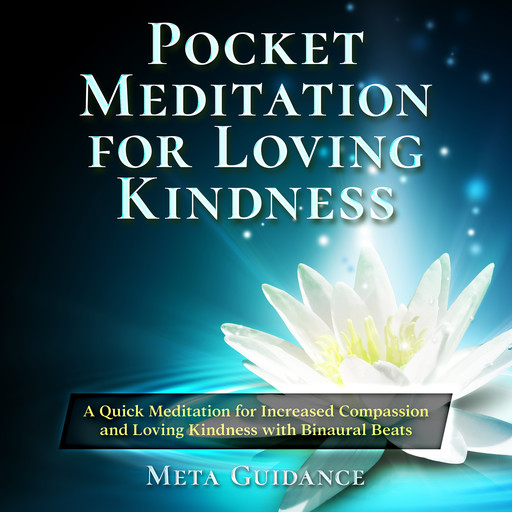 Pocket Meditation for Loving Kindness: A Quick Meditation for Increased Compassion and Loving Kindness with Binaural Beats, Meta Guidance