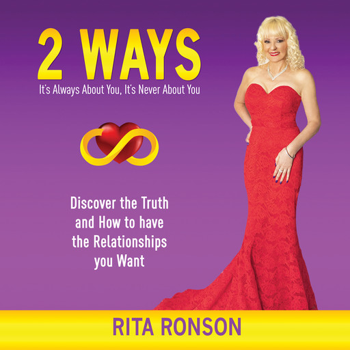 2 Ways - It's Always About You, It's Never About You. Discover the Truth and How to have the Relationships you Want, Rita Ronson