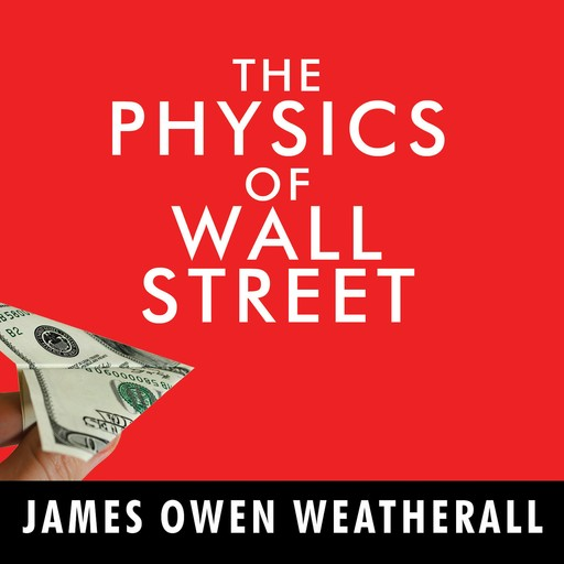 The Physics of Wall Street, James Owen Weatherall