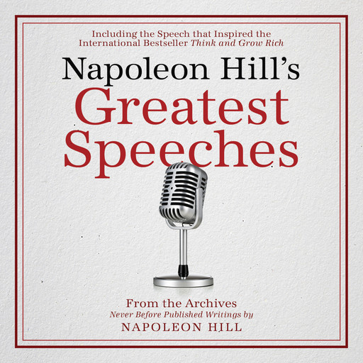Napoleon Hill's Greatest Speeches:An Official Publication of the Napoleon Hill Foundation, Napoleon Hill, Napoleon Hill Foundation