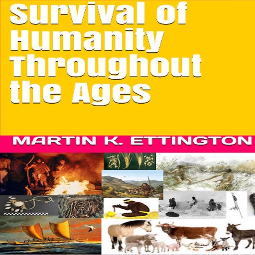Survival of Humanity Throughout the Ages, Martin K. Ettington
