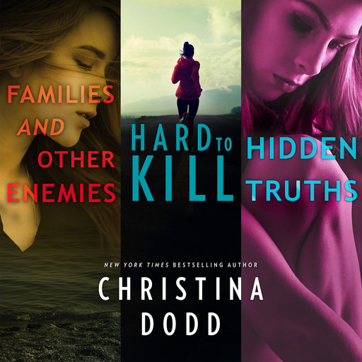 Families and Other Enemies & Hard to Kill & Hidden Truths, Christina Dodd