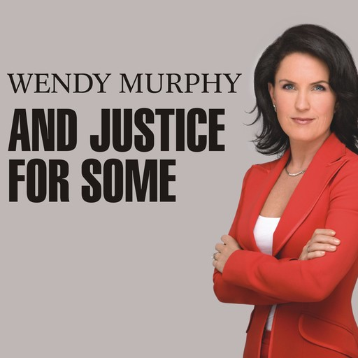 And Justice for Some, Wendy Murphy