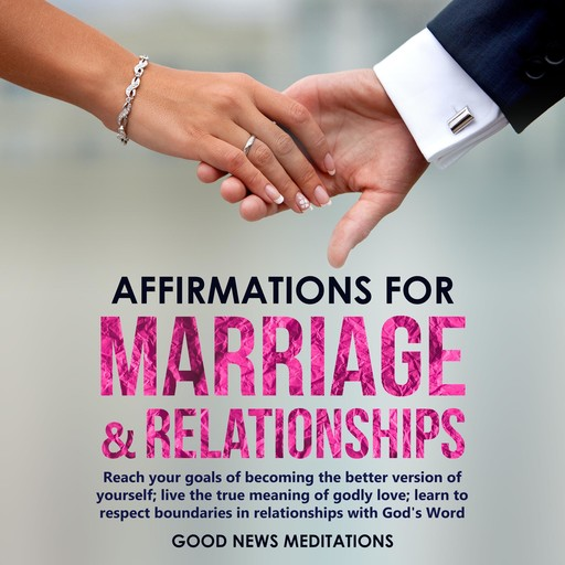 Affirmations for Marriage & Relationships, Good News Meditations
