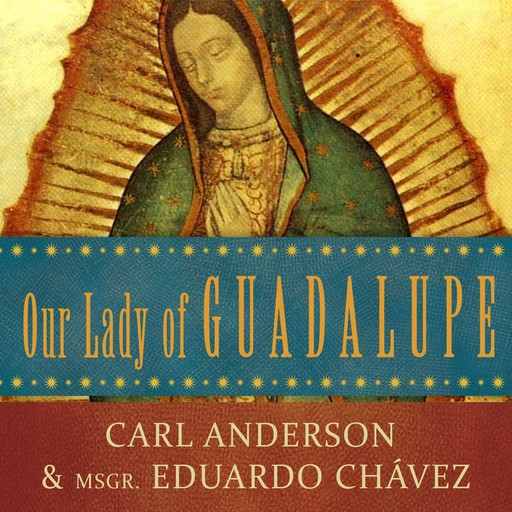 Our Lady of Guadalupe, Carl Anderson, Eduardo Chávez