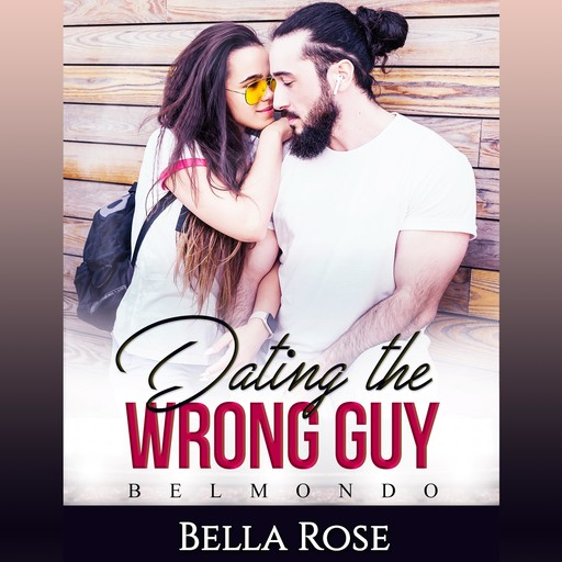 Dating the Wrong Guy, Bella Rose