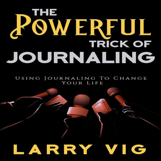 The Powerful Trick of Journaling, Larry Vig
