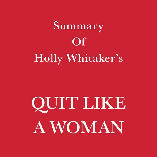 Summary of Holly Whitaker's Quit Like a Woman, Swift Reads