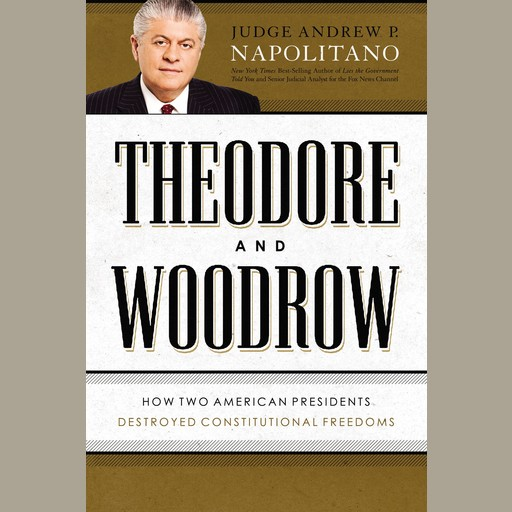 Theodore and Woodrow, Andrew P. Napolitano