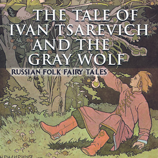 The Tale of Ivan Tsarevich and the Gray Wolf, Russian Folk Fairy Tales