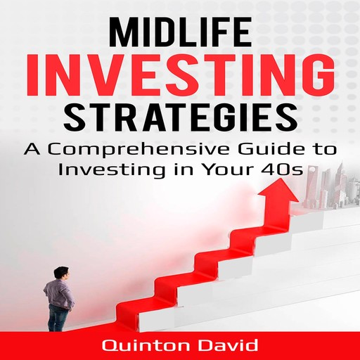 Midlife Investing Strategies A Comprehensive Guide to Investing in Your 40s, Quinton David