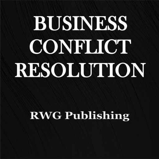 Business Conflict Resolution, RWG Publishing