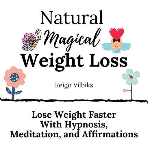 Natural Magical Weight Loss: Lose Weight Faster with Hypnosis, Meditation, and Affirmations, Reigo Vilbiks
