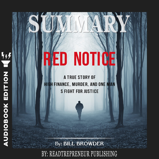 Summary of Red Notice: A True Story of High Finance, Murder, and One Man's Fight for Justice by Bill Browder, Readtrepreneur Publishing