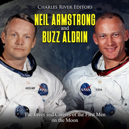 Neil Armstrong and Buzz Aldrin: The Lives and Careers of the First Men on the Moon, Charles Editors