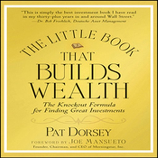 The Little Book That Builds Wealth, Pat Dorsey