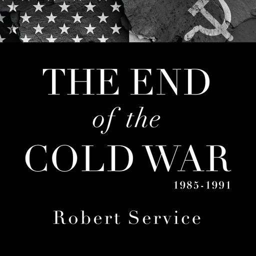 The End of the Cold War 1985-1991, Robert Service