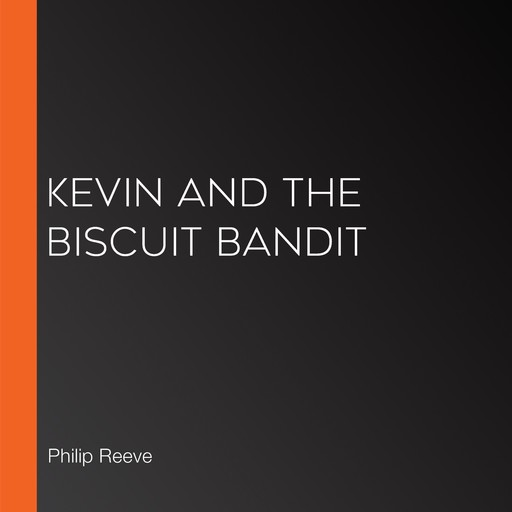 Kevin and the Biscuit Bandit, Philip Reeve, Sarah McIntyre