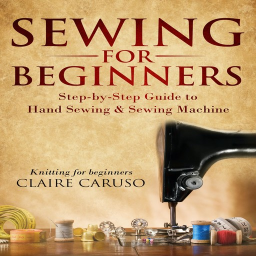 Sewing for Beginners, Claire Caruso
