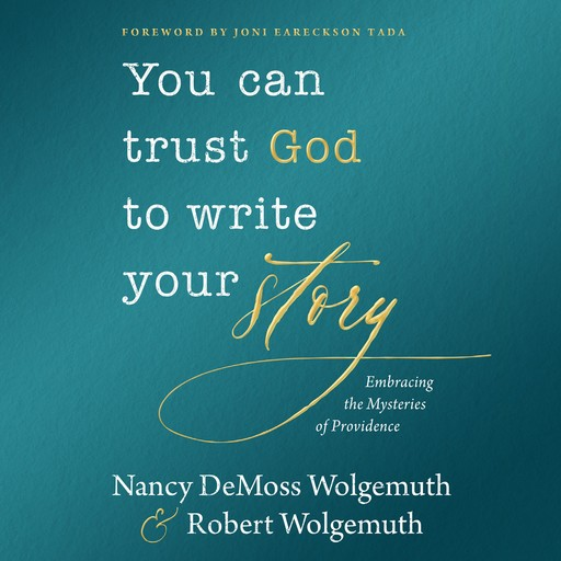 You Can Trust God to Write Your Story, Robert Wolgemuth, Nancy DeMoss Wolgemuth