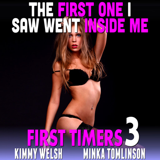 The First One I Saw Went Inside Me! : First Timers 3 (First Time Erotica Age Gap Erotica), Kimmy Welsh