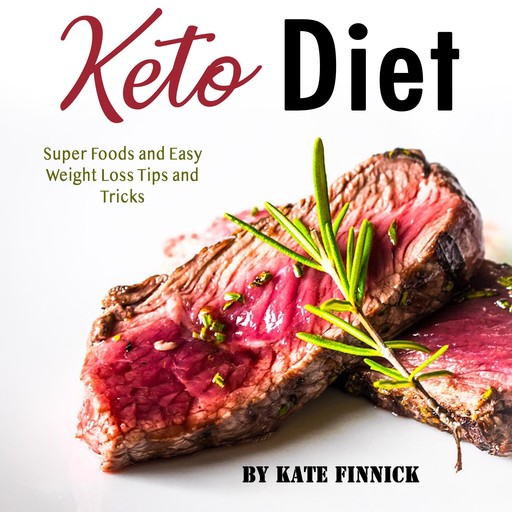 Keto Diet: Super Foods and Easy Weight Loss Tips and Tricks, Kate Finnick