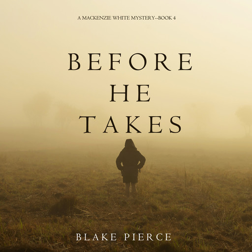 Before He Takes (A Mackenzie White Mystery. Book 4), Blake Pierce