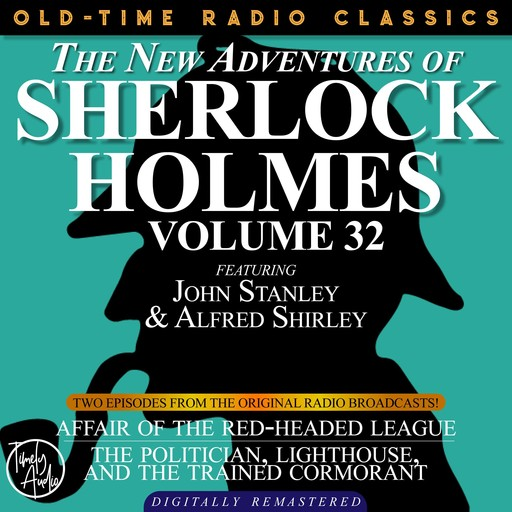 THE NEW ADVENTURES OF SHERLOCK HOLMES, VOLUME 32; EPISODE 1: AFFAIR OF THE RED-HEADED LEAGUE EPISODE 2: THE POLITICIAN, LIGHTHOUSE, AND THE TRAINED CORMORANT, Edith Meiser
