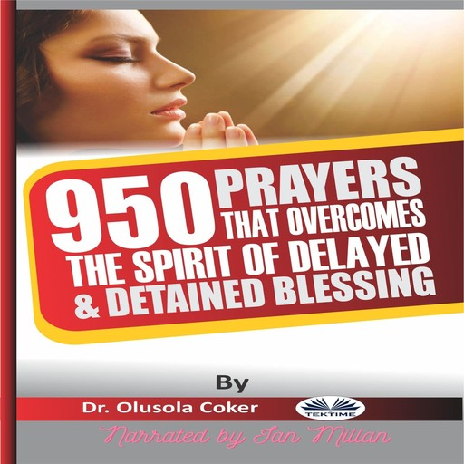 950 Prayers That Overcome The Spirit Of Delayed And Detained Blessings, Olusola Coker