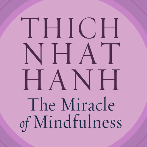 The Miracle of Mindfulness, Thich Nhat Hanh