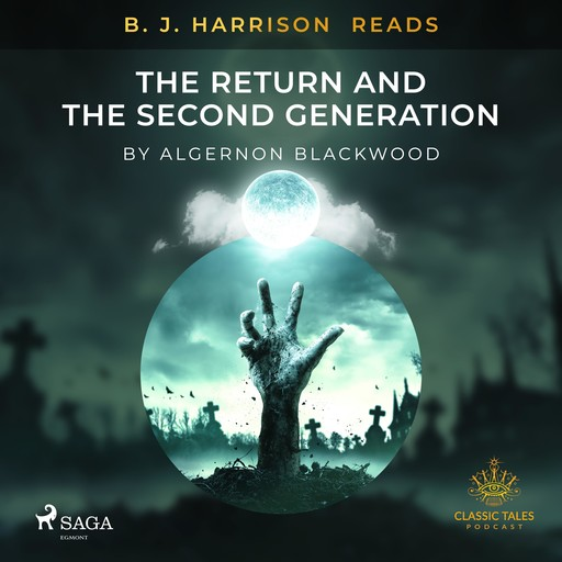B. J. Harrison Reads The Return and The Second Generation, Algernon Blackwood