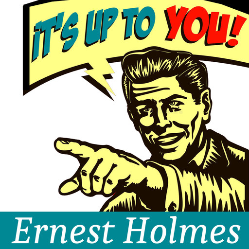 It's Up to You, Ernest Holmes