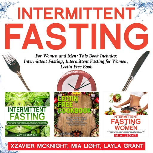 Intermittent Fasting: For Women and Men: This Book Includes: Intermittent Fasting, Intermittent Fasting for Women, Lectin Free Cookbook, Mia Light, Xzavier Mcknight, Layla Grant