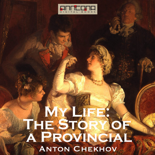 My Life: The Story of a Provincial, Anton Chekhov
