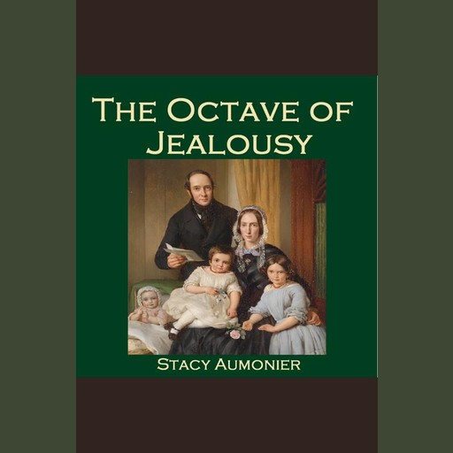 The Octave of Jealousy, Stacy Aumonier