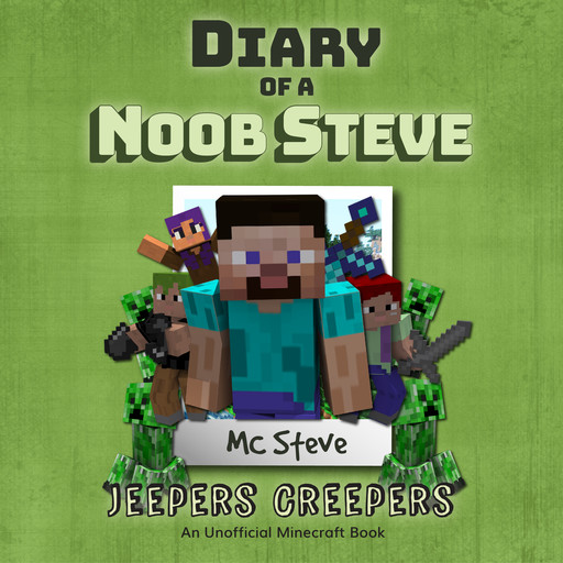 Diary of a Minecraft Noob Steve Book 3: Jeepers Creepers (An Unofficial Minecraft Diary Book), MC Steve